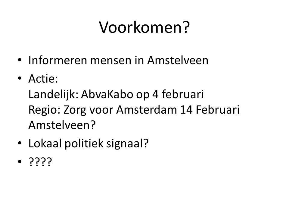 Voorkomen? • Informeren mensen in Amstelveen • Actie: Landelijk: AbvaKabo op 4 februari Regio: Zorg voor Amsterdam 14 Februari Amstelveen? • Lokaal po