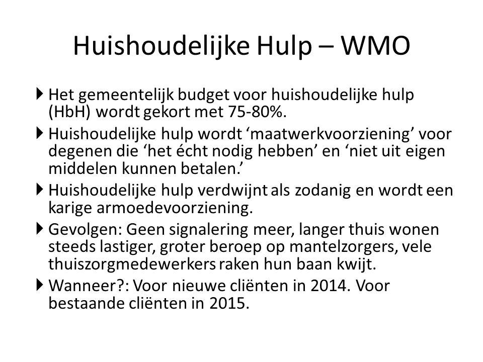 Huishoudelijke Hulp – WMO  Het gemeentelijk budget voor huishoudelijke hulp (HbH) wordt gekort met 75-80%.  Huishoudelijke hulp wordt 'maatwerkvoorz
