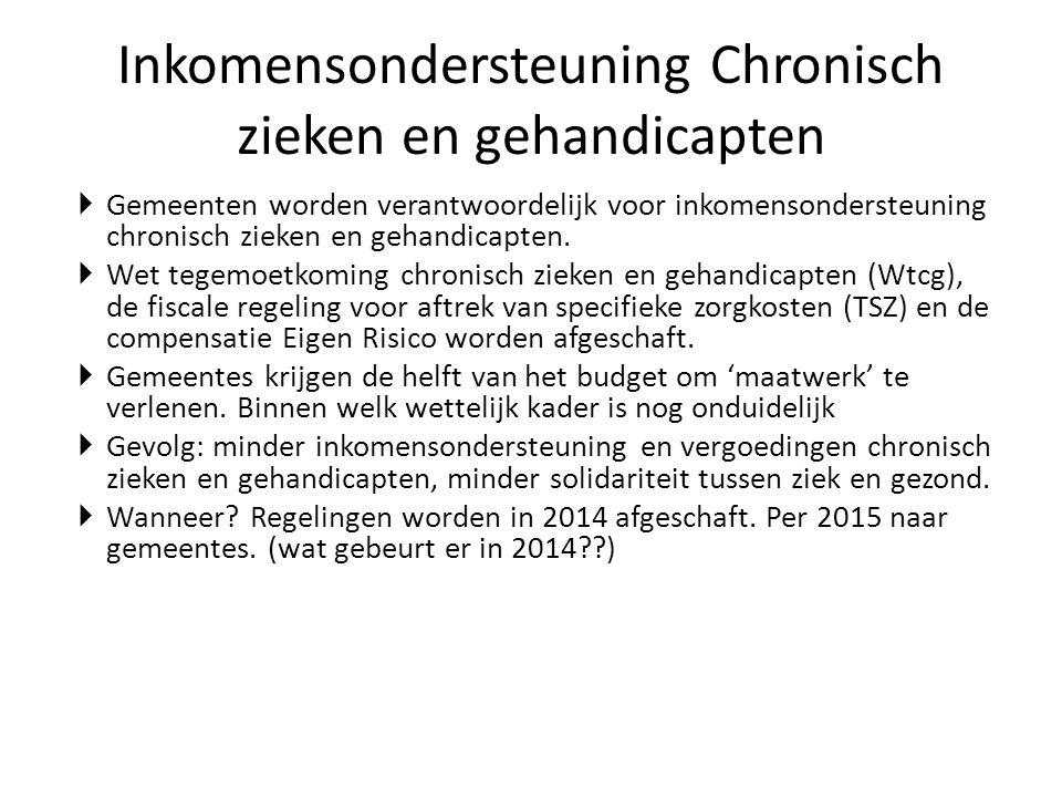Inkomensondersteuning Chronisch zieken en gehandicapten  Gemeenten worden verantwoordelijk voor inkomensondersteuning chronisch zieken en gehandicapt