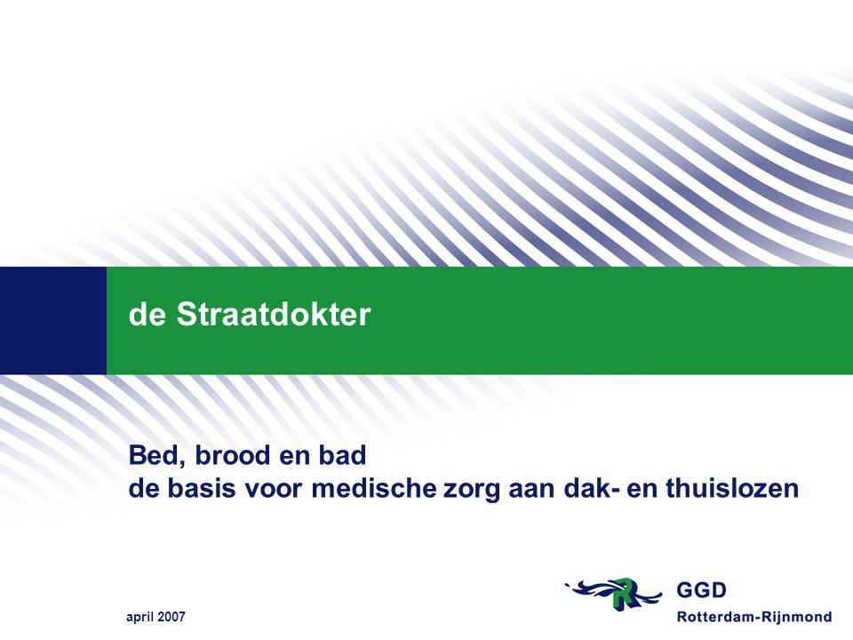 april 2007 de Straatdokter, medische zorg voor dak- en thuislozen Dak- en thuislozen in Rotterdam Circa 3000 dak- en thuislozen Kwetsbaar ten aanzien van:.