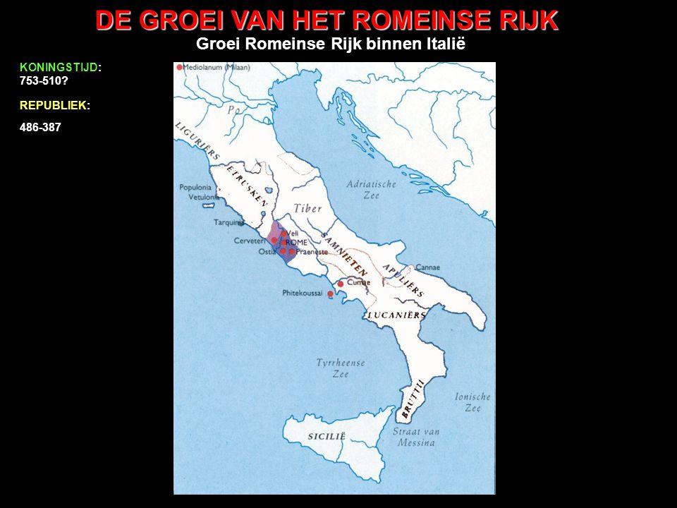 DE GROEI VAN HET ROMEINSE RIJK uitbreiding buiten Italië 486-387 386-334 333-300 299-290 289-265 264-201 200-133 132-68 KEIZERTIJD (vanaf 27vC): 14-37 Tiberius KONINGSTIJD: 753-510.