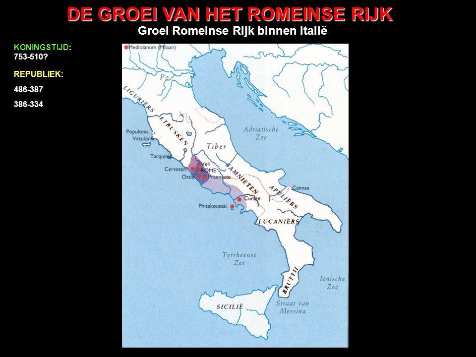 DE GROEI VAN HET ROMEINSE RIJK uitbreiding buiten Italië 486-387 333-300 386-334 299-290 289-265 264-201 200-133 132-68 41-54 Claudius KONINGSTIJD: 753-510.