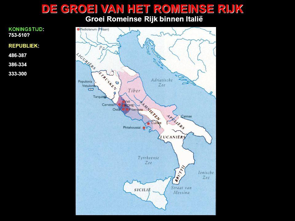 DE GROEI VAN HET ROMEINSE RIJK Groei Romeinse Rijk binnen Italië 486-387 386-334 333-300 299-290 KONINGSTIJD: 753-510.