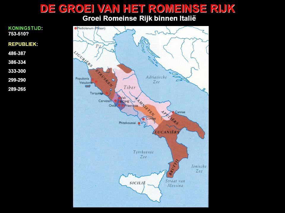 DE GROEI VAN HET ROMEINSE RIJK uitbreiding buiten Italië 486-387 386-334 333-300 299-290 289-265 KONINGSTIJD: 753-510.