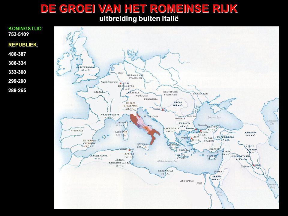 DE GROEI VAN HET ROMEINSE RIJK uitbreiding buiten Italië 486-387 386-334 333-300 299-290 289-265 264-201 KONINGSTIJD: 753-510.