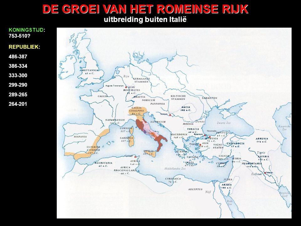 DE GROEI VAN HET ROMEINSE RIJK uitbreiding buiten Italië 486-387 386-334 333-300 299-290 289-265 264-201 200-133 KONINGSTIJD: 753-510.