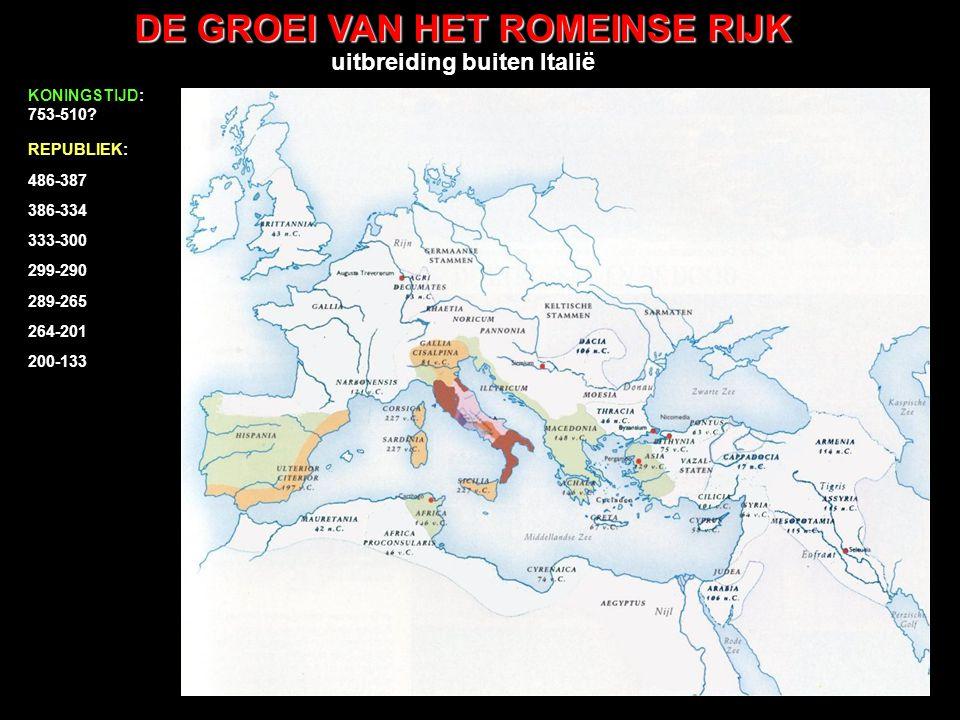 DE GROEI VAN HET ROMEINSE RIJK uitbreiding buiten Italië 486-387 386-334 333-300 299-290 289-265 264-201 200-133 132-68 KONINGSTIJD: 753-510.