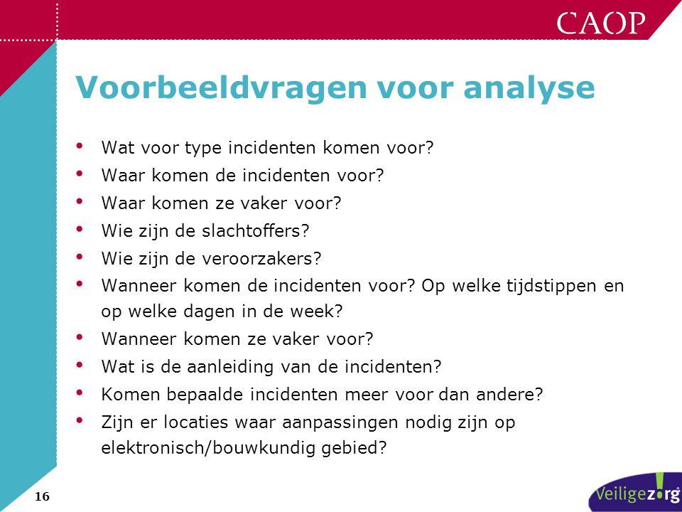 16 Voorbeeldvragen voor analyse • Wat voor type incidenten komen voor? • Waar komen de incidenten voor? • Waar komen ze vaker voor? • Wie zijn de slac