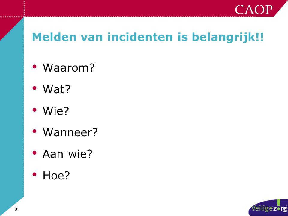 2 Melden van incidenten is belangrijk!! • Waarom? • Wat? • Wie? • Wanneer? • Aan wie? • Hoe?