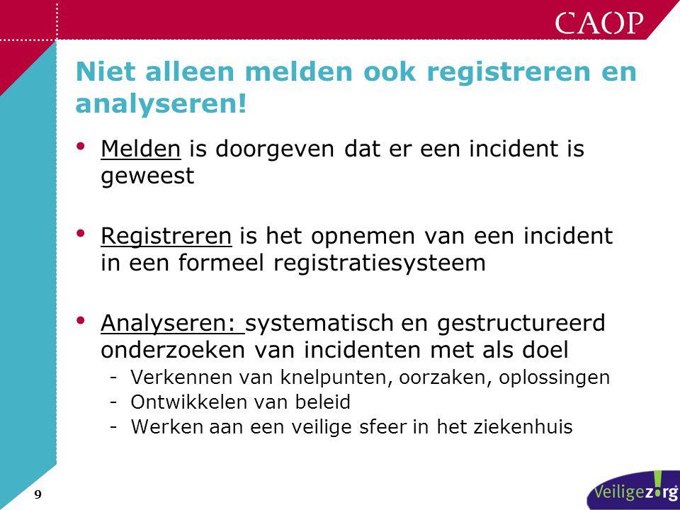 9 Niet alleen melden ook registreren en analyseren! • Melden is doorgeven dat er een incident is geweest • Registreren is het opnemen van een incident