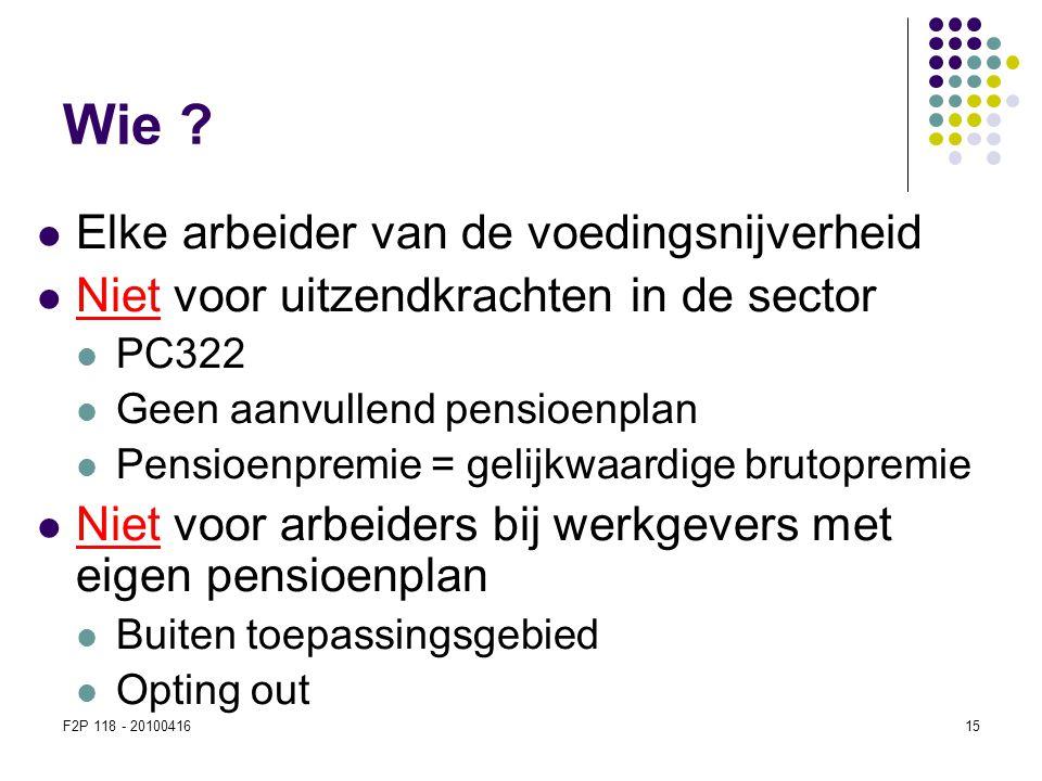 F2P 118 - 2010041615 Wie ?  Elke arbeider van de voedingsnijverheid  Niet voor uitzendkrachten in de sector  PC322  Geen aanvullend pensioenplan 