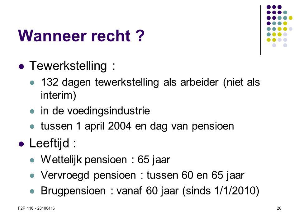 F2P 118 - 2010041626 Wanneer recht ?  Tewerkstelling :  132 dagen tewerkstelling als arbeider (niet als interim)  in de voedingsindustrie  tussen