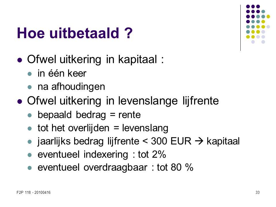F2P 118 - 2010041633  Ofwel uitkering in kapitaal :  in één keer  na afhoudingen  Ofwel uitkering in levenslange lijfrente  bepaald bedrag = rent