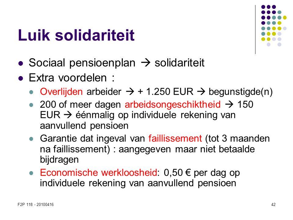 F2P 118 - 2010041642 Luik solidariteit  Sociaal pensioenplan  solidariteit  Extra voordelen :  Overlijden arbeider  + 1.250 EUR  begunstigde(n)