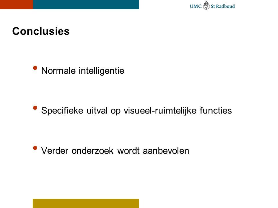 Conclusies • Normale intelligentie • Specifieke uitval op visueel-ruimtelijke functies • Verder onderzoek wordt aanbevolen