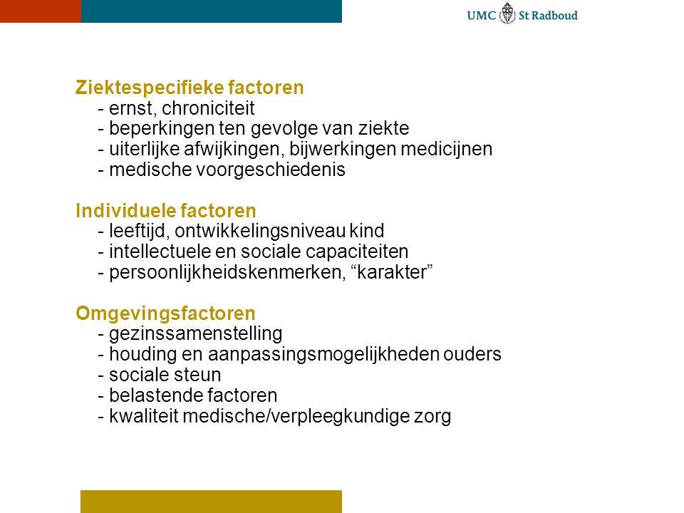 Ziektespecifieke factoren - ernst, chroniciteit - beperkingen ten gevolge van ziekte - uiterlijke afwijkingen, bijwerkingen medicijnen - medische voor