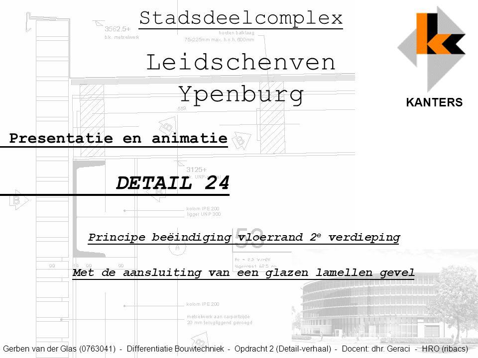 KANTERS Gerben van der Glas (0763041) - Differentiatie Bouwtechniek - Opdracht 2 (Detail-verhaal) - Docent: dhr. Geraci - HRO (ribacs) Presentatie en