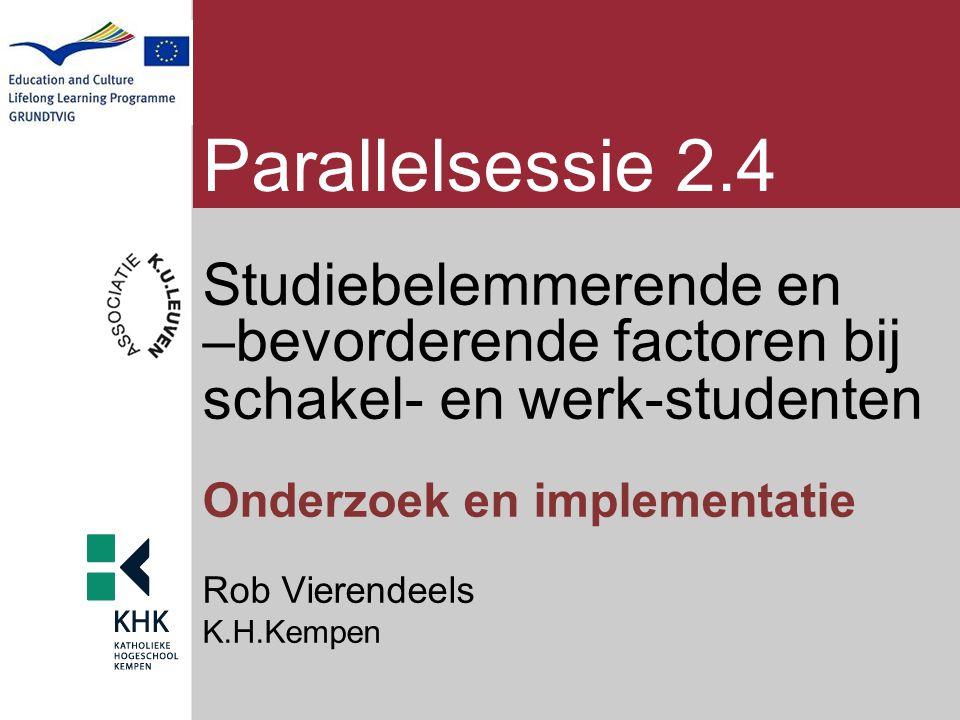 Parallelsessie 2.4 Studiebelemmerende en –bevorderende factoren bij schakel- en werk-studenten Onderzoek en implementatie Rob Vierendeels K.H.Kempen