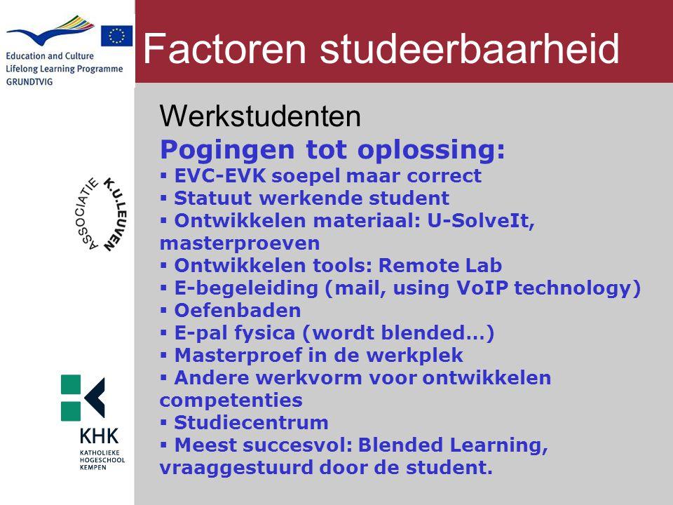 Factoren studeerbaarheid Werkstudenten Pogingen tot oplossing:  EVC-EVK soepel maar correct  Statuut werkende student  Ontwikkelen materiaal: U-Sol