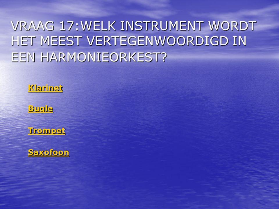 VRAAG 17:WELK INSTRUMENT WORDT HET MEEST VERTEGENWOORDIGD IN EEN HARMONIEORKEST.