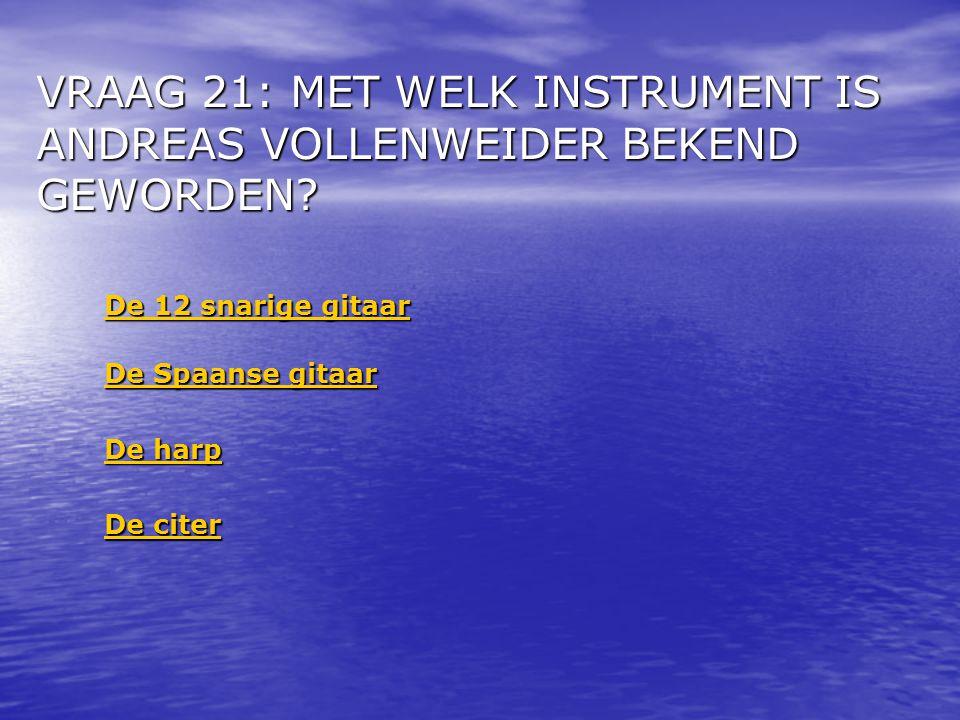 VRAAG 21: MET WELK INSTRUMENT IS ANDREAS VOLLENWEIDER BEKEND GEWORDEN.