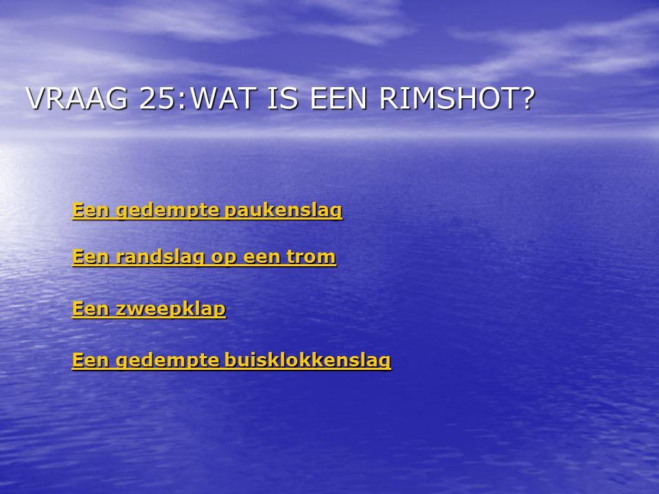 VRAAG 25:WAT IS EEN RIMSHOT.