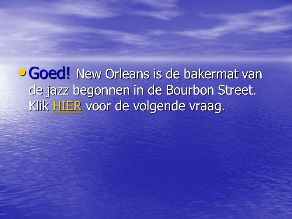 • Goed.New Orleans is de bakermat van de jazz begonnen in de Bourbon Street.