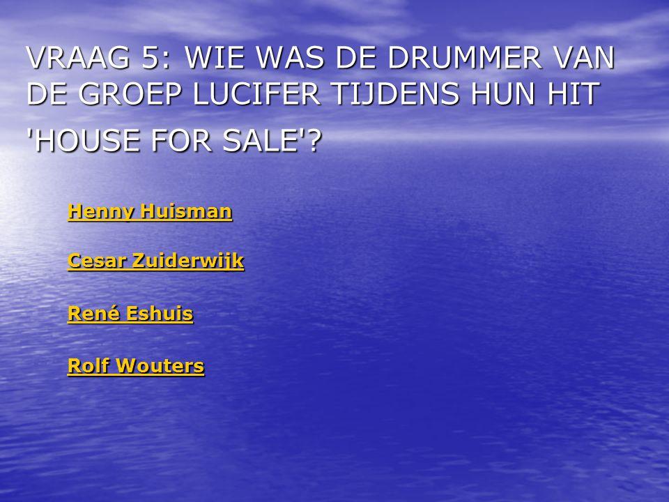 VRAAG 5: WIE WAS DE DRUMMER VAN DE GROEP LUCIFER TIJDENS HUN HIT HOUSE FOR SALE .