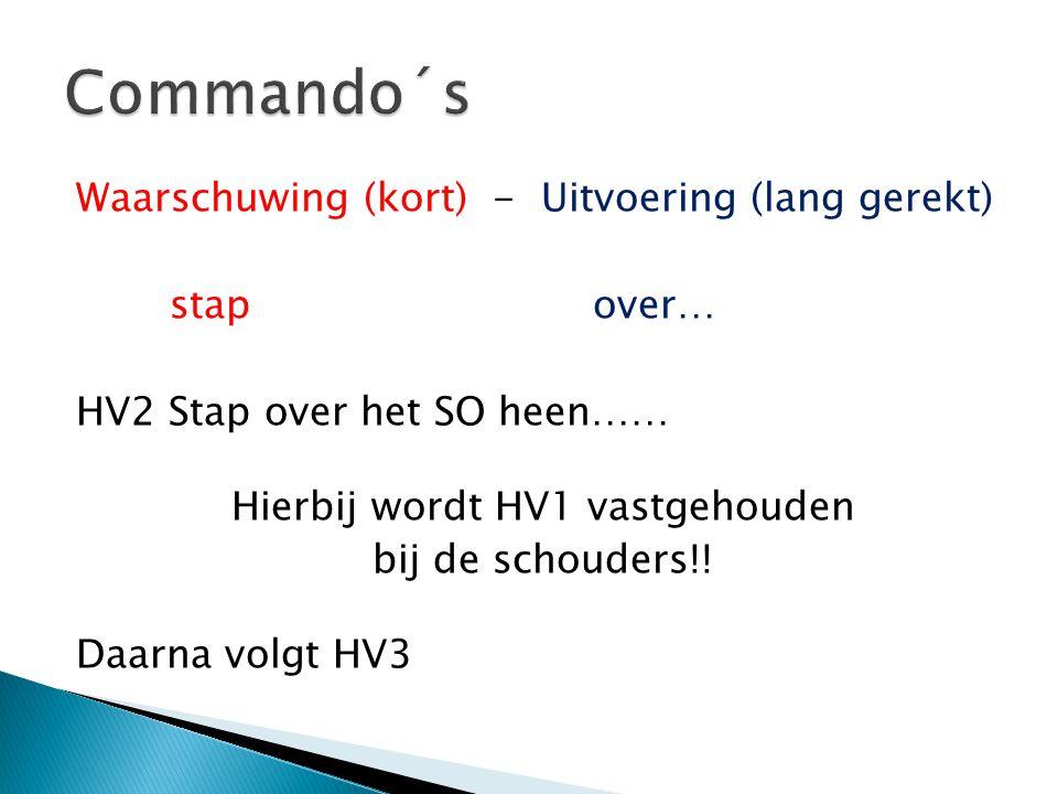 Waarschuwing (kort) - Uitvoering (lang gerekt) stapover… HV2 Stap over het SO heen…… Hierbij wordt HV1 vastgehouden bij de schouders!! Daarna volgt HV