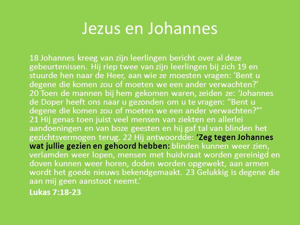 Jezus en Johannes 18 Johannes kreeg van zijn leerlingen bericht over al deze gebeurtenissen. Hij riep twee van zijn leerlingen bij zich 19 en stuurde