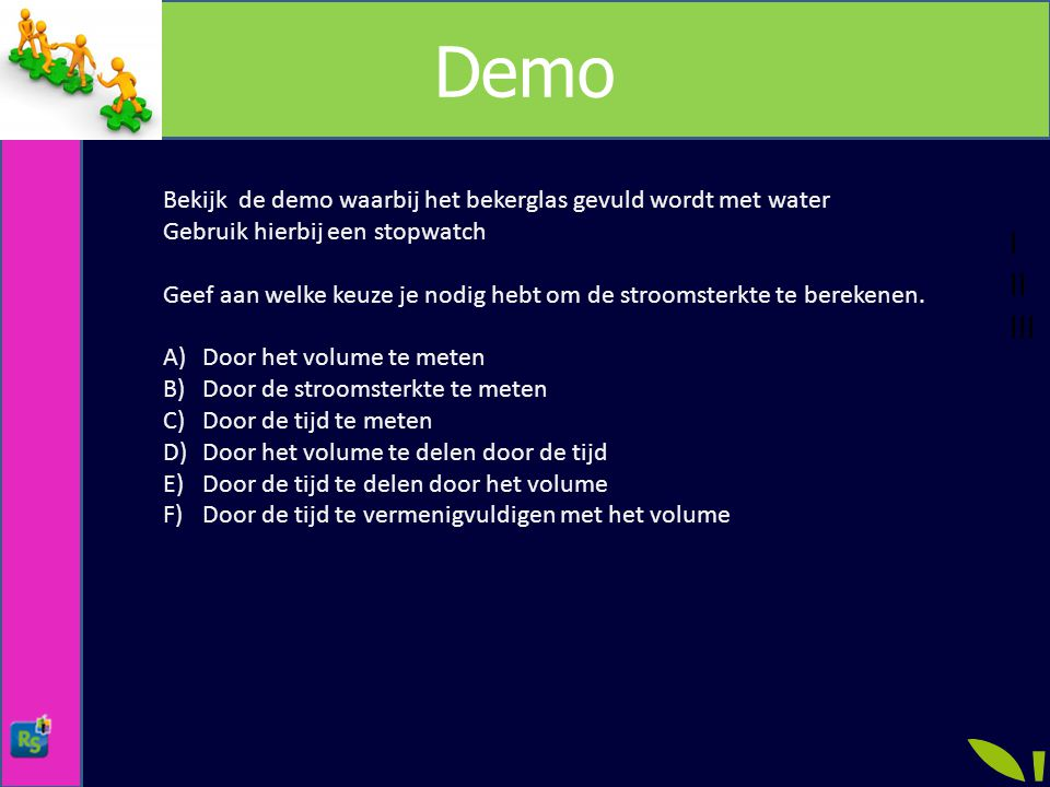 Demo Bekijk de demo waarbij het bekerglas gevuld wordt met water Gebruik hierbij een stopwatch Geef aan welke keuze je nodig hebt om de stroomsterkte te berekenen.