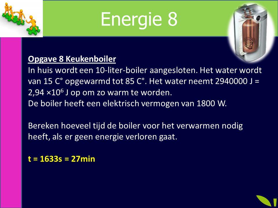 Energie 8 Opgave 8 Keukenboiler In huis wordt een 10-liter-boiler aangesloten.