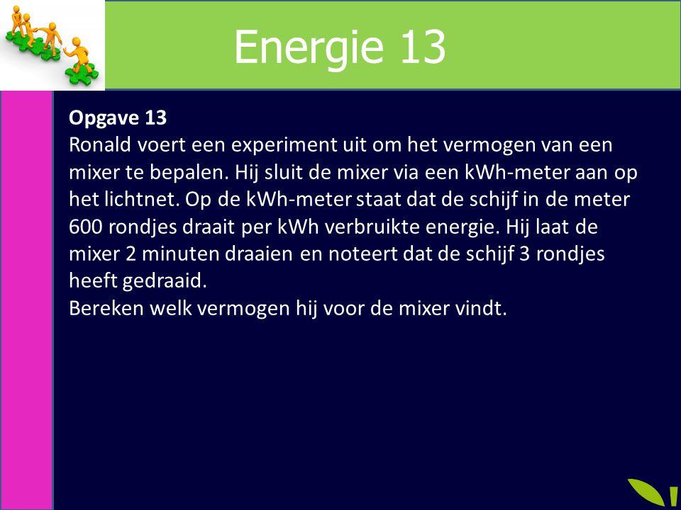 Energie 13 Opgave 13 Ronald voert een experiment uit om het vermogen van een mixer te bepalen.