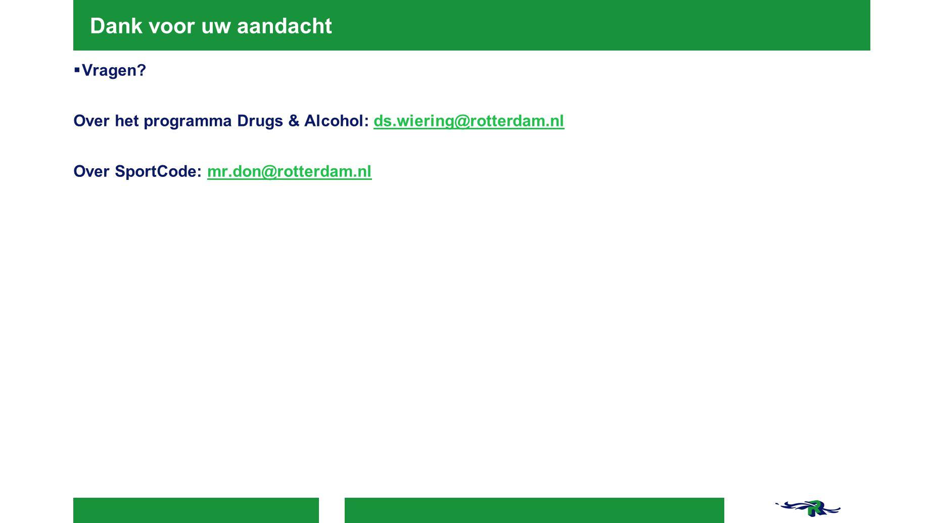 Dank voor uw aandacht  Vragen? Over het programma Drugs & Alcohol: ds.wiering@rotterdam.nlds.wiering@rotterdam.nl Over SportCode: mr.don@rotterdam.nl