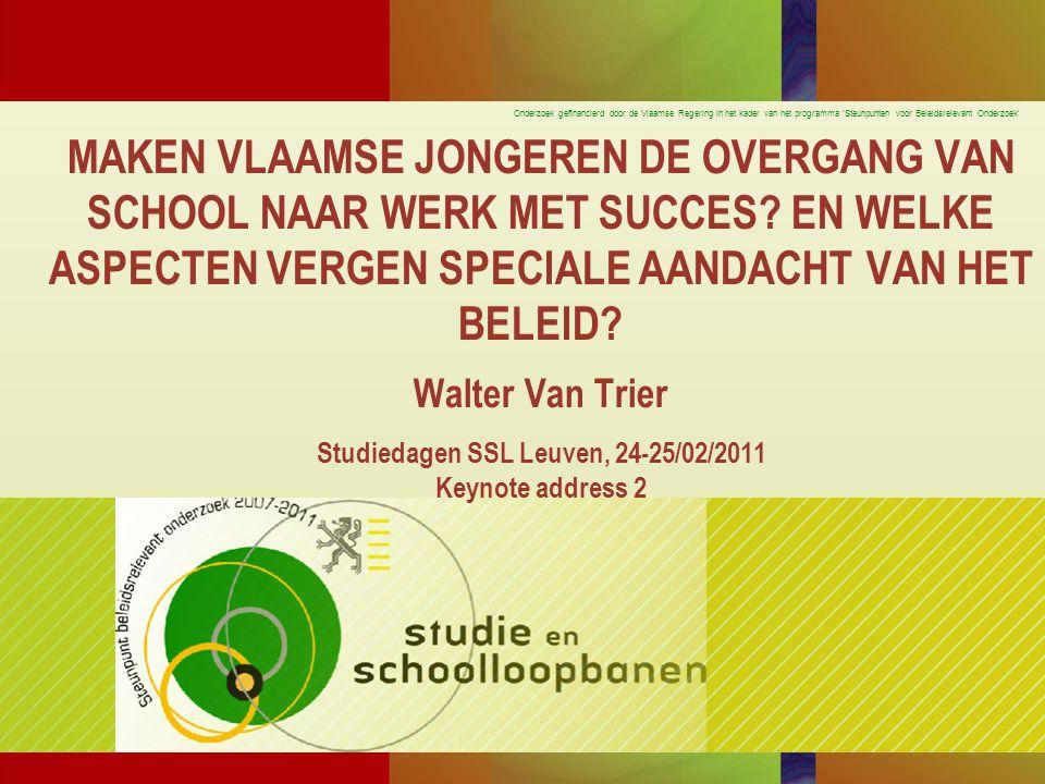 Onderzoek gefinancierd door de Vlaamse Regering in het kader van het programma 'Steunpunten voor Beleidsrelevant Onderzoek' MAKEN VLAAMSE JONGEREN DE OVERGANG VAN SCHOOL NAAR WERK MET SUCCES.
