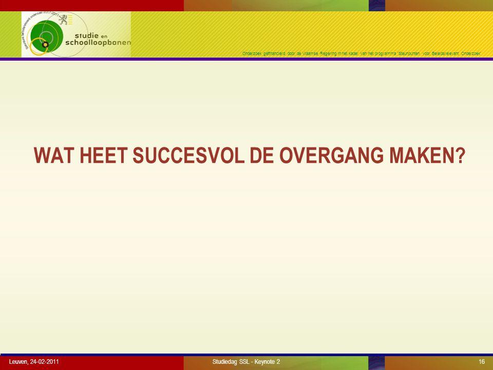 Onderzoek gefinancierd door de Vlaamse Regering in het kader van het programma 'Steunpunten voor Beleidsrelevant Onderzoek' WAT HEET SUCCESVOL DE OVERGANG MAKEN.