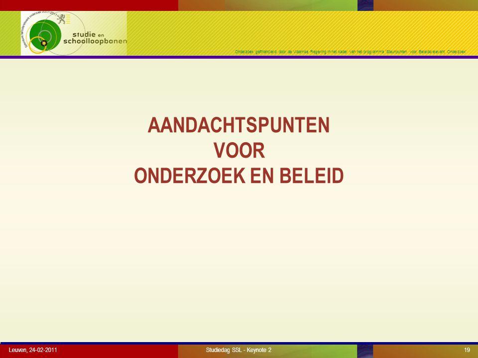 Onderzoek gefinancierd door de Vlaamse Regering in het kader van het programma 'Steunpunten voor Beleidsrelevant Onderzoek' AANDACHTSPUNTEN VOOR ONDERZOEK EN BELEID Leuven, 24-02-2011Studiedag SSL - Keynote 219