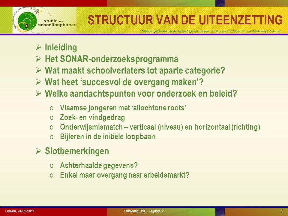 Onderzoek gefinancierd door de Vlaamse Regering in het kader van het programma 'Steunpunten voor Beleidsrelevant Onderzoek' Leuven, 24-02-20112 STRUCTUUR VAN DE UITEENZETTING  Inleiding  Het SONAR-onderzoeksprogramma  Wat maakt schoolverlaters tot aparte categorie.