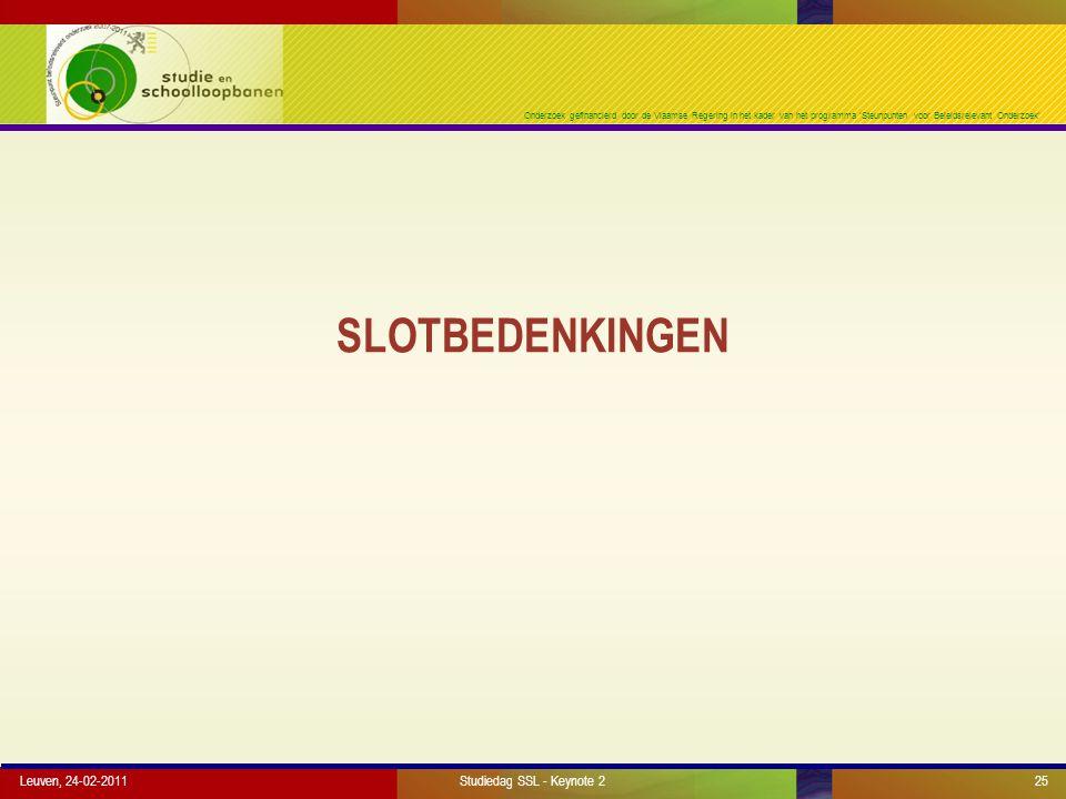 Onderzoek gefinancierd door de Vlaamse Regering in het kader van het programma 'Steunpunten voor Beleidsrelevant Onderzoek' SLOTBEDENKINGEN Leuven, 24-02-2011Studiedag SSL - Keynote 225