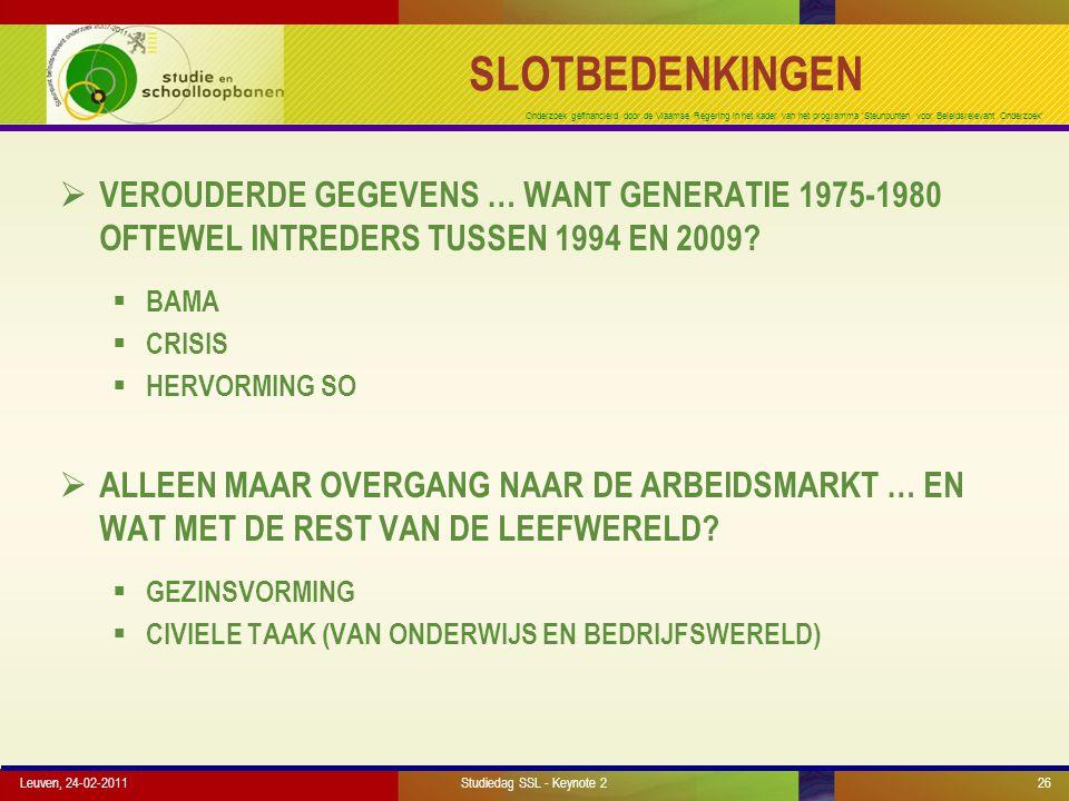 Onderzoek gefinancierd door de Vlaamse Regering in het kader van het programma 'Steunpunten voor Beleidsrelevant Onderzoek' SLOTBEDENKINGEN  VEROUDERDE GEGEVENS … WANT GENERATIE 1975-1980 OFTEWEL INTREDERS TUSSEN 1994 EN 2009.