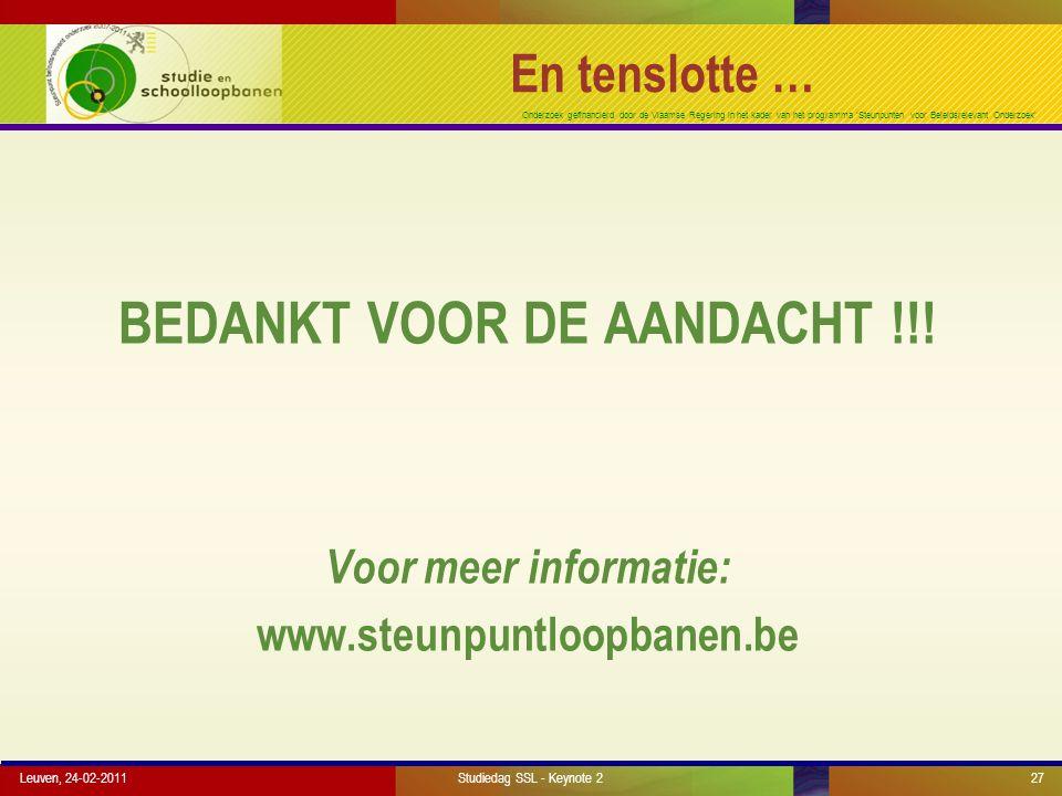 Onderzoek gefinancierd door de Vlaamse Regering in het kader van het programma 'Steunpunten voor Beleidsrelevant Onderzoek' Leuven, 24-02-201127 En tenslotte … BEDANKT VOOR DE AANDACHT !!.