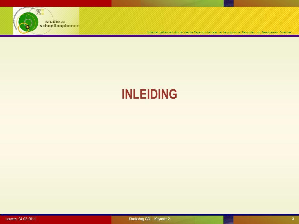 Onderzoek gefinancierd door de Vlaamse Regering in het kader van het programma 'Steunpunten voor Beleidsrelevant Onderzoek' INLEIDING Leuven, 24-02-2011Studiedag SSL - Keynote 23
