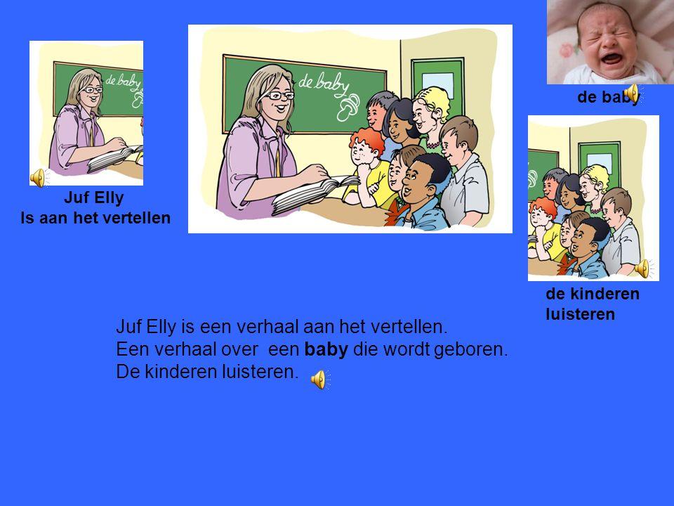 Juf Elly is een verhaal aan het vertellen.Een verhaal over een baby die wordt geboren.