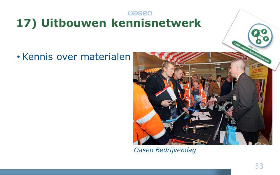 17) Uitbouwen kennisnetwerk • Kennis over materialen 33 Oasen Bedrijvendag