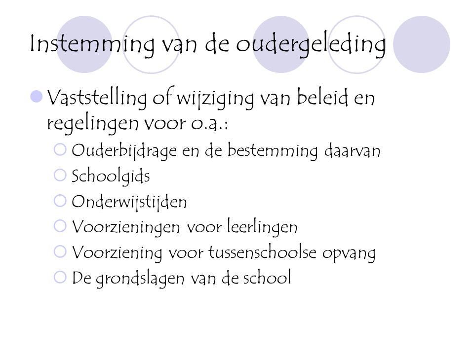 Instemming van de oudergeleding  Vaststelling of wijziging van beleid en regelingen voor o.a.:  Ouderbijdrage en de bestemming daarvan  Schoolgids