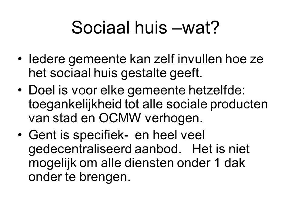 Sociaal huis –wat. •Iedere gemeente kan zelf invullen hoe ze het sociaal huis gestalte geeft.