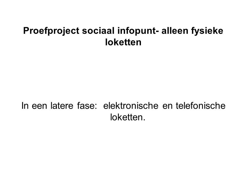 Proefproject sociaal infopunt- alleen fysieke loketten In een latere fase: elektronische en telefonische loketten.