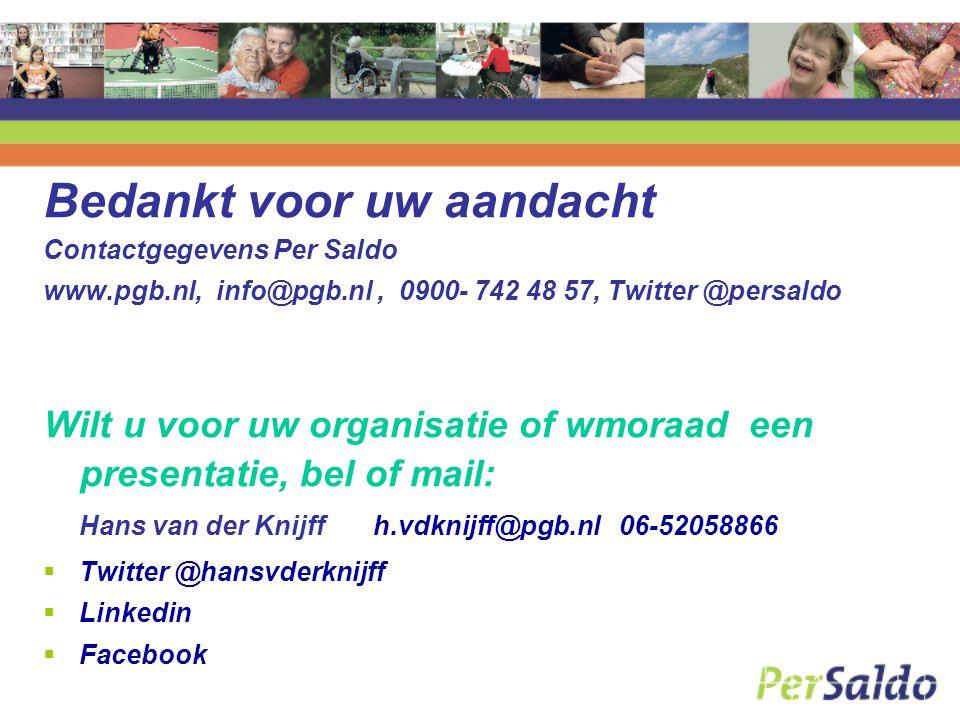 Bedankt voor uw aandacht Contactgegevens Per Saldo www.pgb.nl, info@pgb.nl, 0900- 742 48 57, Twitter @persaldo Wilt u voor uw organisatie of wmoraad e
