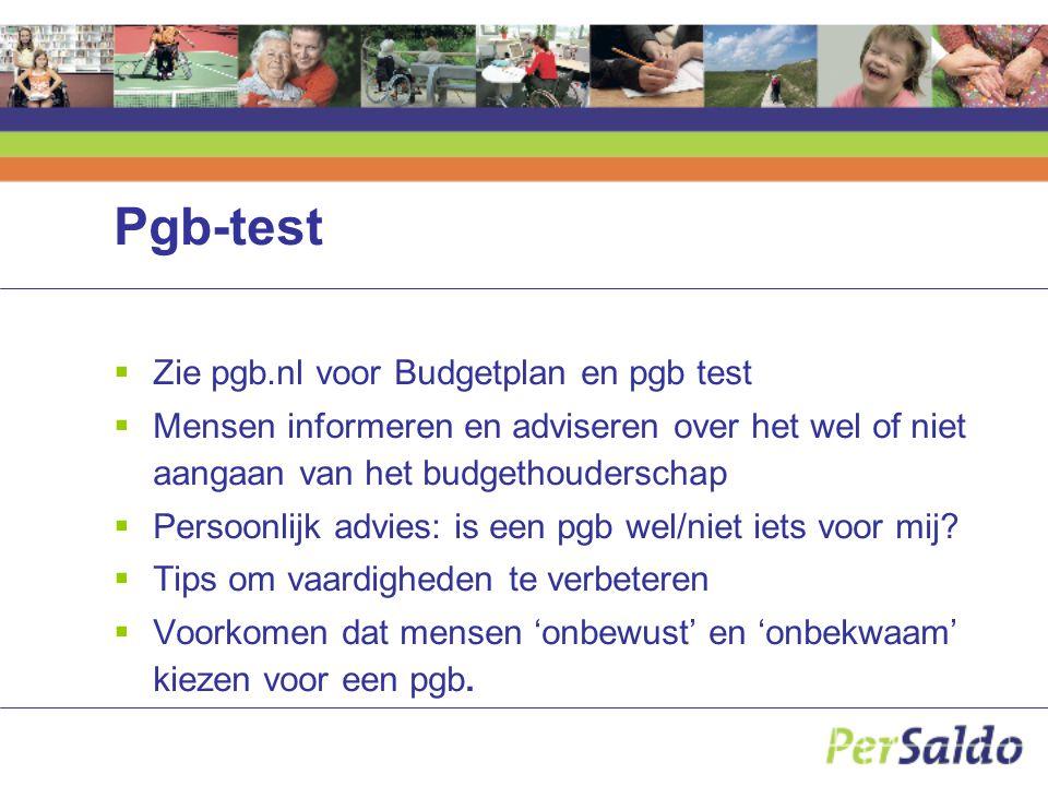 Pgb-test  Zie pgb.nl voor Budgetplan en pgb test  Mensen informeren en adviseren over het wel of niet aangaan van het budgethouderschap  Persoonlijk advies: is een pgb wel/niet iets voor mij.