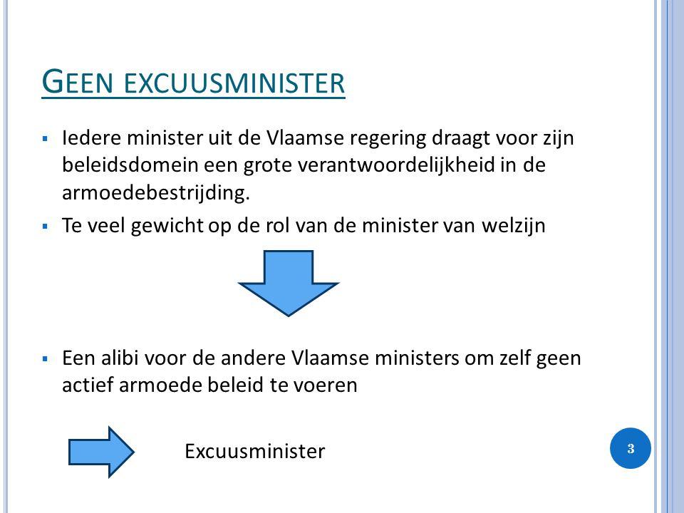 G EEN EXCUUSMINISTER IIedere minister uit de Vlaamse regering draagt voor zijn beleidsdomein een grote verantwoordelijkheid in de armoedebestrijding